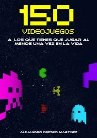 150 Videojuegos a los que tienes que jugar al menos una vez en la vida (PDF)